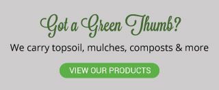 Got a Green Thumb? | View Our Products